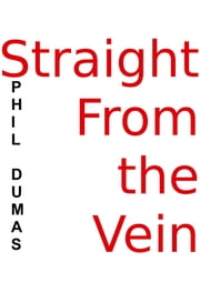 Straight From the Vein ebook by Phil Dumas