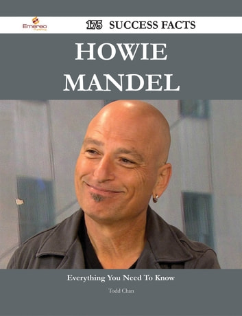 Howie Mandel 175 Success Facts - Everything you need to know about Howie Mandel ebook by Todd Chan