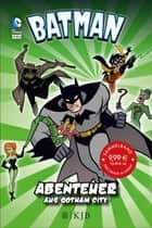Batman – Abenteuer aus Gotham City ebook by Martin Powell, Michael Dahl, Blake A. Hoena,...