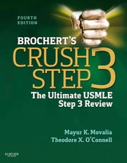 Brochert's Crush Step 3 E-Book - The Ultimate USMLE Step 3 Review ebook by Mayur Movalia, MD,Theodore X. O'Connell, MD
