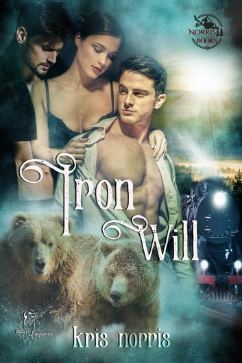 Iron Will - Grizzly Encounters, #1 ebook by Kris Norris