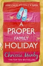 A Proper Family Holiday ebook by Chrissie Manby