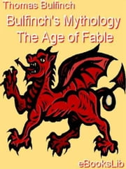 Bulfinch's Mythology - The Age of Fable ebook by Thomas Bulfinch