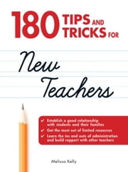 180 Tips and Tricks for New Teachers ebook by Melissa Kelly