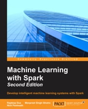 Machine Learning with Spark - Second Edition ebook by Rajdeep Dua,Manpreet Singh Ghotra,Nick Pentreath