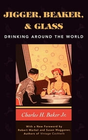 Jigger, Beaker and Glass - Drinking Around the World ebook by Kobo.Web.Store.Products.Fields.ContributorFieldViewModel