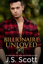 Billionaire Unloved - The Billionaire's Obsession ~ Jett ebook by J. S. Scott