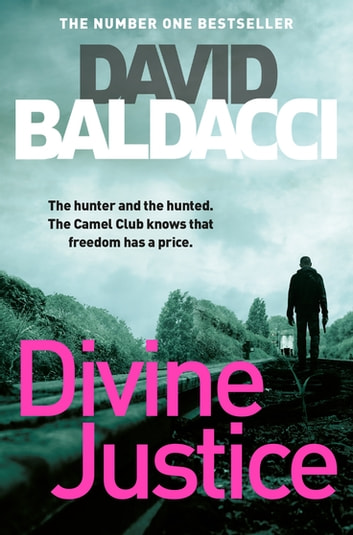 Divine Justice - The Camel Club Book 4 ebook by David Baldacci