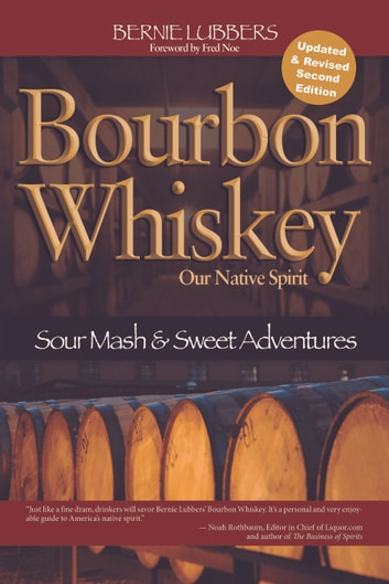 Bourbon Whiskey Our Native Spirit 2nd Ed ebook by Bernie Lubbers