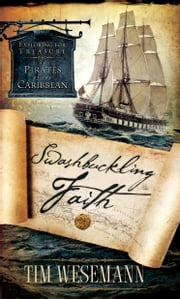 Swashbuckling Faith - Exploring for Treasure with Pirates of the Caribbean ebook by Tim Wesemann