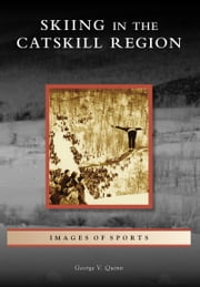 Skiing in the Catskill Region ebook by George V. Quinn
