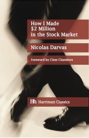 How I Made $2 Million in the Stock Market - The Darvas system for stock market profits ebook by Nicolas Darvas