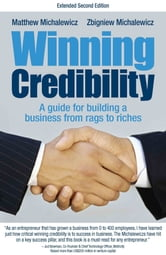 Winning Credibility - A guide for building a business from rags to riches ebook by Matthew Michalewicz,Zbigniew Michalewicz