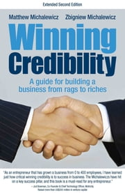 Winning Credibility: A guide for building a business from rags to riches ebook by Matthew Michalewicz,Zbigniew Michalewicz