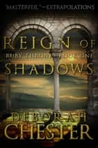 Reign of Shadows ebook by Deborah Chester