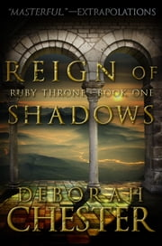 Reign of Shadows - The Ruby Throne Trilogy - Book One ebook by Deborah Chester