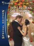 The Last Man She'd Marry ebook by Helen R. Myers