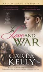 In Love and War - A Collection of Love Stories ebook by Carla Kelly