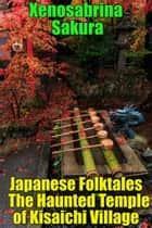 Japanese Folktales The Haunted Temple of Kisaichi Village ebook by Xenosabrina Sakura