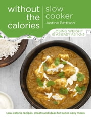 Slow Cooker Without the Calories ebook by Justine Pattison