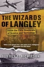 The Wizards Of Langley - Inside The Cia's Directorate Of Science And Technology ebook by Jeffrey T. Richelson