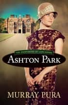 Ashton Park ebook by Murray Pura