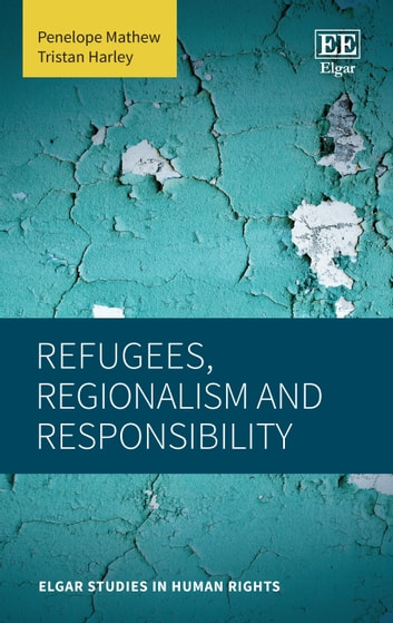 Refugees, Regionalism and Responsibility ebook by Penelope Mathew,Tristan Harley