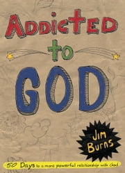 Addicted to God ebook by Jim Burns