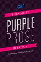 Purple Prose - Bisexuality in Britain ebook by Kate Harrad