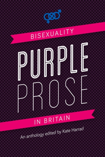 Purple Prose - Bisexuality in Britain ebook by
