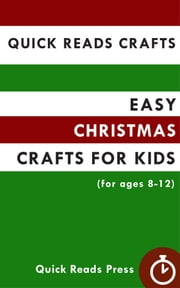 Quick Reads Crafts: Easy Christmas Crafts for Kids (for ages 8-12) ebook by Quick Reads Press