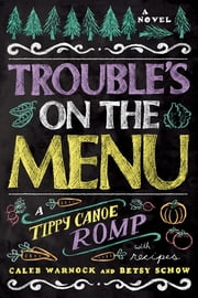 Trouble's on the Menu - A Tippy Canoe Romp--With Recipes ebook by Caleb Warnock, Betsy Schow