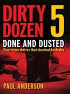 Dirty Dozen 5: Done and Dusted ebook by Paul Anderson