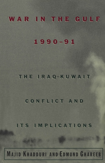 War in the Gulf, 1990-91 - The Iraq-Kuwait Conflict and Its Implications ebook by Majid Khadduri,Edmund Ghareeb