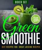 Green Smoothie Diet Recipes 100+ Great Juicing Recipes ebook by Speedy Publishing