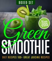 Green Smoothie Diet Recipes 100+ Great Juicing Recipes - Lose Up to 10 Pounds in 10 Days ebook by Speedy Publishing