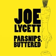 Parsnips, Buttered - Laugh-out-loud reading from TV's funniest man audiobook by Joe Lycett