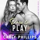 Dare to Play audiobook by Carly Phillips