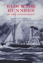 Blockade Runners of the Confederacy ebook by Hamilton Cochran,Robert M. Browning Jr.