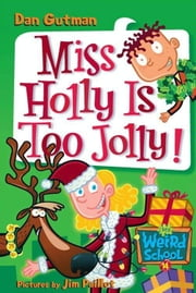My Weird School #14: Miss Holly Is Too Jolly! ebook by Dan Gutman,Jim Paillot
