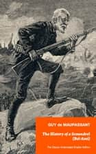 The History of a Scoundrel (Bel-Ami) - The Classic Unabridged English Edition: A Novel from one of the greatest French writers, widely regarded as the 'Father of Short Story' writing, who had influenced Tolstoy, W. Somerset Maugham, O. Henry, Anton C ebook by Guy  de Maupassant