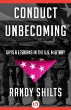Conduct Unbecoming ebook by Randy Shilts