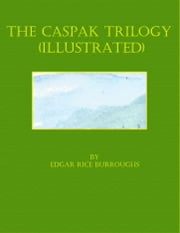The Caspak Trilogy (Illustrated) ebook by Edgar Rice Burroughs