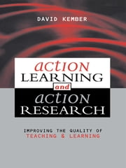 Action Learning, Action Research - Improving the Quality of Teaching and Learning ebook by David Kember