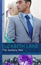 The Santana Heir (Mills & Boon Modern) (Billionaires and Babies, Book 36) ebook by Elizabeth Lane