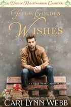 Five Golden Wishes - A Christmas Carousel Story ebook by Cari Lynn Webb