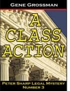 A Class Action: Peter Sharp Legal Mystery #3 ebook by Gene Grossman