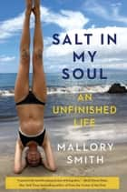 Salt in My Soul - An Unfinished Life eBook by Mallory Smith