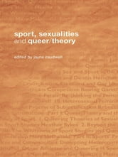 Sport, Sexualities and Queer/Theory ebook by
