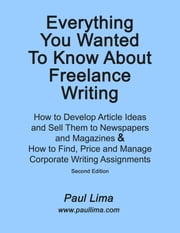 Everything You Wanted to Know about Freelance Writing -Ebook ebook by Lima, Paul